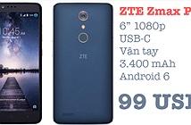 ZTE Zmax Pro: 6 FullHD, 2 GB RAM, Snapdragon 617, vân tay, USB-C, Android 6, giá chỉ có 99 USD
