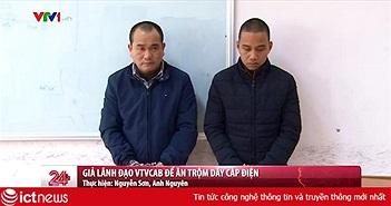 Dùng thẻ giả lãnh đạo VTVcab để ăn trộm dây cáp điện
