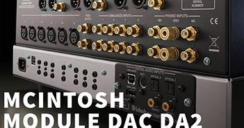 Người chơi McIntosh sắp được lên đời module DAC DA2 mới, hỗ trợ DSD 512, HDMI ARC