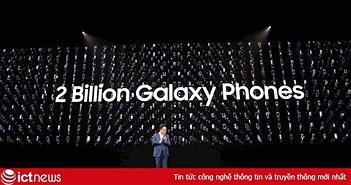 Samsung bán được hơn 2 tỷ chiếc smartphone Galaxy trong chưa đầy 1 thập kỷ