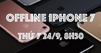 Mời offline iPhone 7 ở TP.HCM và Hải Phòng, thứ 7 tuần này