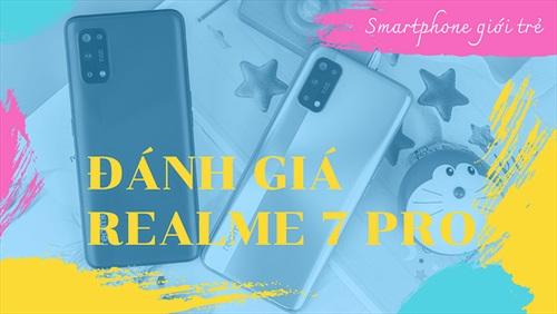 Đánh giá Realme 7 Pro: sạc siêu nhanh, camera tốt, Snapdragon 720G 'đủ dùng'