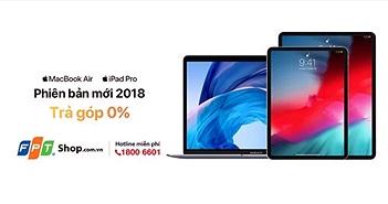 FPT Shop nhận đặt trước iPad Pro và Macbook Air phiên bản mới 2018