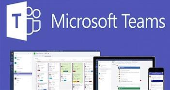 5 tính năng vừa được cập nhật trên ứng dụng họp nhóm Microsoft Teams