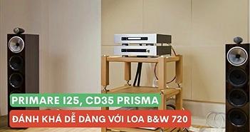 Primare I25, CD35 Prisma đánh khá dễ dàng với loa B&W 702