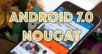 Đã có Android 7.0 cho các máy Nexus, mời anh em update