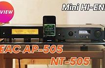 Review TEAC NT-505 và AP-505 – Bộ mini hi-end tối ưu dành cho audiophiles chuyên chơi nhạc số