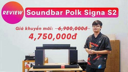 Nằm trong TOP soundbar đáng mua nhất, Polk Signa S2 thêm siêu deal chỉ còn 4.750.000 VNĐ