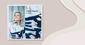 """Believin' it của Claire Martin có khả năng """"nâng đỡ tâm hồn và chạm vào trái tim"""""""