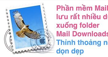 Mac - Thỉnh thoảng nhớ xóa thư mục Mail Download để giải phóng ổ cứng