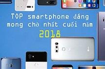 Điểm mặt 9 smartphone đáng mong chờ nhất nửa cuối năm 2018