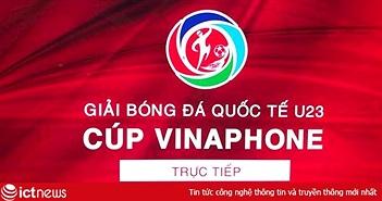 Trực tiếp Giải bóng đá quốc tế U23 - Cúp VinaPhone 2018 có trên những kênh nào?