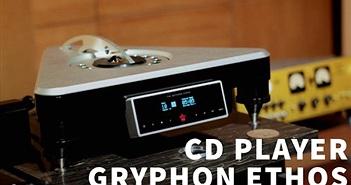 """Gryphon Ethos - Đầu CD ultra hi-end có """"chất giọng"""" analog đầu tiên về Việt Nam"""