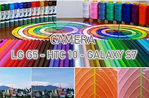 So sánh Camera của LG G5 - HTC 10 - Galaxy S7 edge