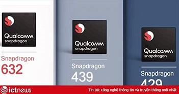 Qualcomm ra 3 dòng chip Snapdragon mới nhất 632, 439 và 429 cho điện thoại tầm trung và cao cấp