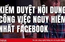 Kiểm duyệt nội dung - công việc nguy hiểm nhất tại Facebook
