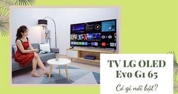 Video: Có gì nổi bật ở mẫu TV LG OLED Evo G1 65 inch giá 77,5 triệu?