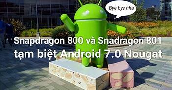 """Snapdragon 800/ 801 """"nói không"""" với Android 7.0 Nougat"""