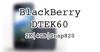 BlackBerry DTEK60 sẽ ra mắt tại VN vào giữa tháng 10, màn hình 2K, Snapdragon 820, 4 GB RAM