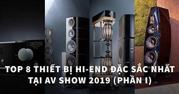 Top 8 thiết bị hi-end đặc sắc nhất tại AV Show 2019 (Phần I)
