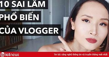 2 sai lầm chí mạng khiến bạn không bao giờ quay video đẹp được như YouTuber/vlogger chuyên nghiệp