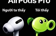 Airpods Pro đang làm tâm điểm của ảnh chế siêu hài hước