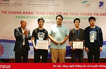"""Sinh viên Việt Nam """"ẵm trọn"""" 3 vị trí dẫn đầu cuộc thi """"Sinh viên với An toàn thông tin ASEAN 2019"""""""