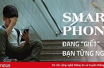 """Smartphone đang """"giết"""" bạn từng ngày, theo đúng nghĩa đen"""