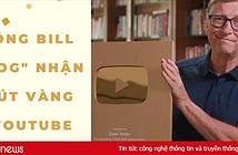 Bill Gates – YouTuber duy nhất trên thế giới có thể mua đứt YouTube, vừa nhận nút vàng sau 7 năm hoạt động, video đập hộp dài vỏn vẹn 27s có gần 2 triệu lượt xem!