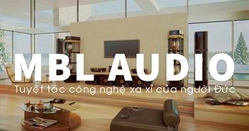 MBL Audio - Tuyệt tác công nghệ xa xỉ của người Đức